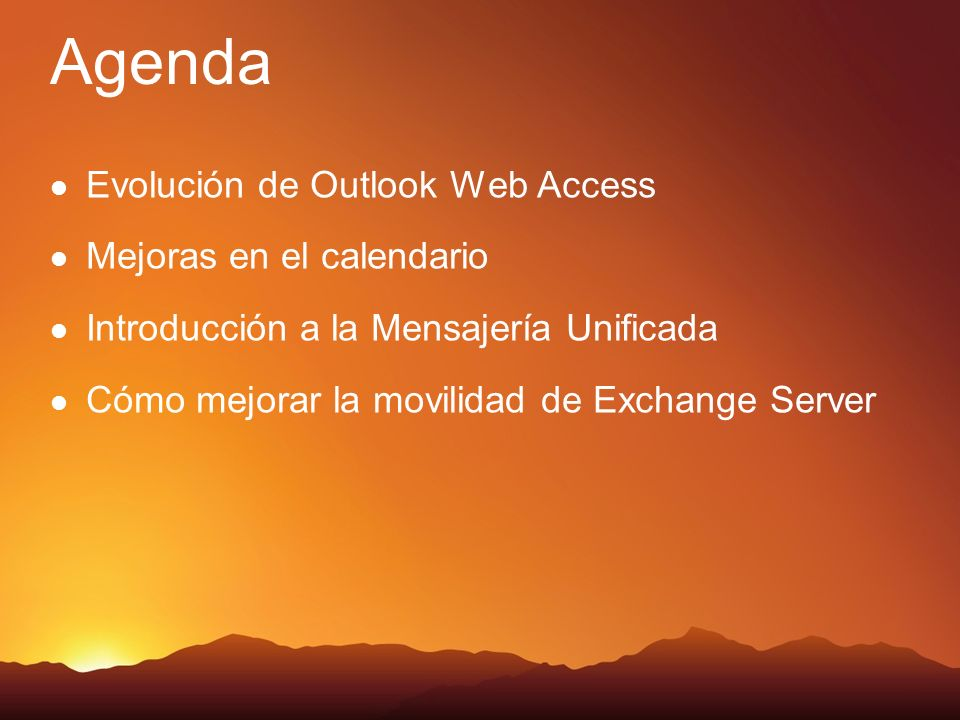 Agenda Evolución de Outlook Web Access Mejoras en el calendario Introducción a la Mensajería Unificada Cómo mejorar la movilidad de Exchange Server
