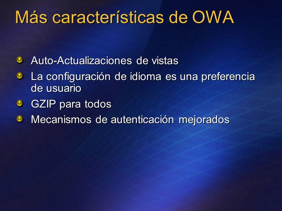 Más características de OWA Auto-Actualizaciones de vistas La configuración de idioma es una preferencia de usuario GZIP para todos Mecanismos de auten