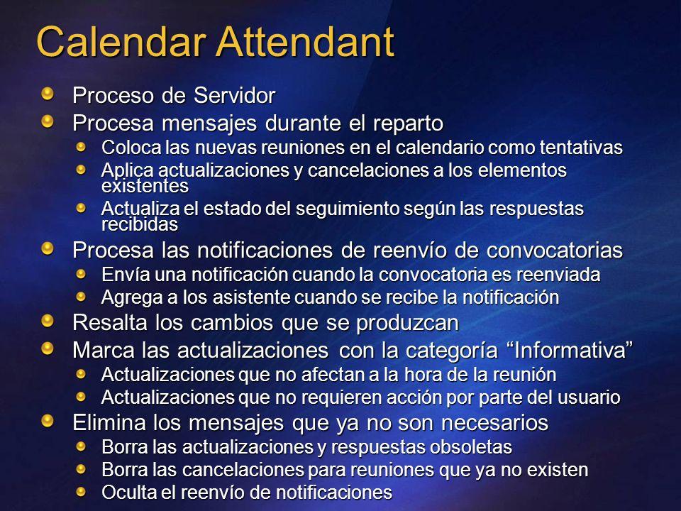 Calendar Attendant Proceso de Servidor Procesa mensajes durante el reparto Coloca las nuevas reuniones en el calendario como tentativas Aplica actuali