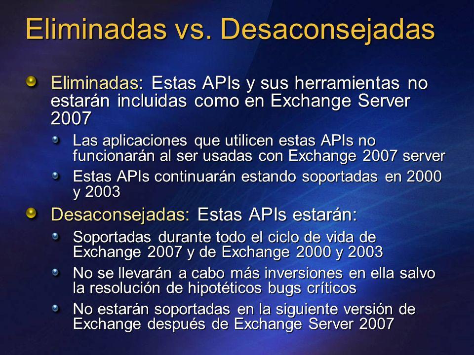 Eliminadas vs. Desaconsejadas Eliminadas: Estas APIs y sus herramientas no estarán incluidas como en Exchange Server 2007 Las aplicaciones que utilice