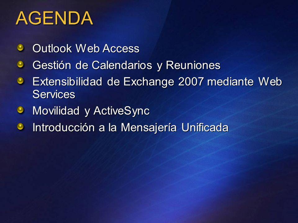 AGENDA Outlook Web Access Gestión de Calendarios y Reuniones Extensibilidad de Exchange 2007 mediante Web Services Movilidad y ActiveSync Introducción