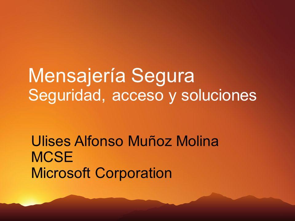Ulises Alfonso Muñoz Molina MCSE Microsoft Corporation Mensajería Segura Seguridad, acceso y soluciones