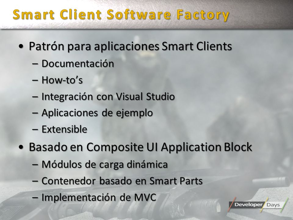 Patrón para aplicaciones Smart ClientsPatrón para aplicaciones Smart Clients –Documentación –How-tos –Integración con Visual Studio –Aplicaciones de ejemplo –Extensible Basado en Composite UI Application BlockBasado en Composite UI Application Block –Módulos de carga dinámica –Contenedor basado en Smart Parts –Implementación de MVC