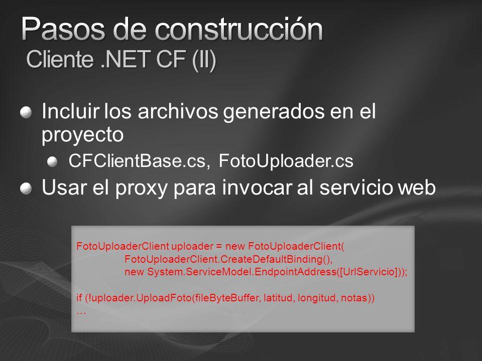 Incluir los archivos generados en el proyecto CFClientBase.cs, FotoUploader.cs Usar el proxy para invocar al servicio web FotoUploaderClient uploader = new FotoUploaderClient( FotoUploaderClient.CreateDefaultBinding(), new System.ServiceModel.EndpointAddress([UrlServicio])); if (!uploader.UploadFoto(fileByteBuffer, latitud, longitud, notas)) …