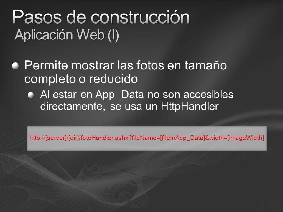 Permite mostrar las fotos en tamaño completo o reducido Al estar en App_Data no son accesibles directamente, se usa un HttpHandler http://[server]/[dir]/fotoHandler.ashx?fileName=[fileInApp_Data]&width=[imageWidth]