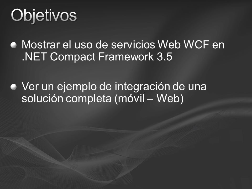 Mostrar el uso de servicios Web WCF en.NET Compact Framework 3.5 Ver un ejemplo de integración de una solución completa (móvil – Web)