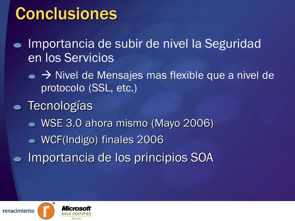 Conclusiones Importancia de subir de nivel la Seguridad en los Servicios Nivel de Mensajes mas flexible que a nivel de protocolo (SSL, etc.)Tecnología