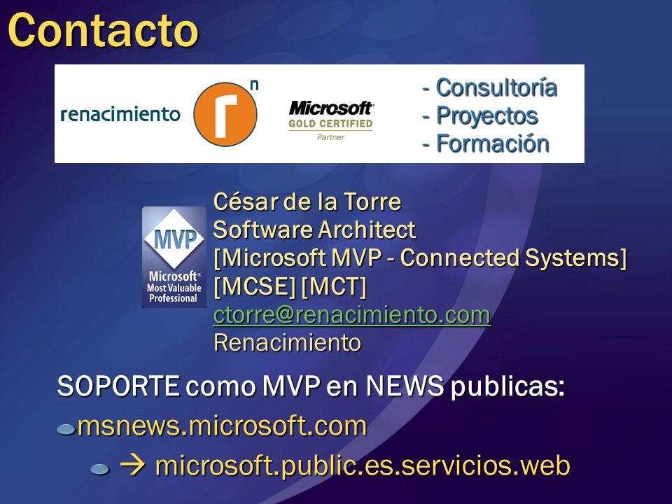 César de la Torre Software Architect [Microsoft MVP - Connected Systems] [MCSE] [MCT] ctorre@renacimiento.com RenacimientoContacto - Consultoría - Pro