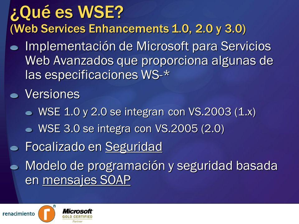 ¿Qué es WSE? (Web Services Enhancements 1.0, 2.0 y 3.0) Implementación de Microsoft para Servicios Web Avanzados que proporciona algunas de las especi