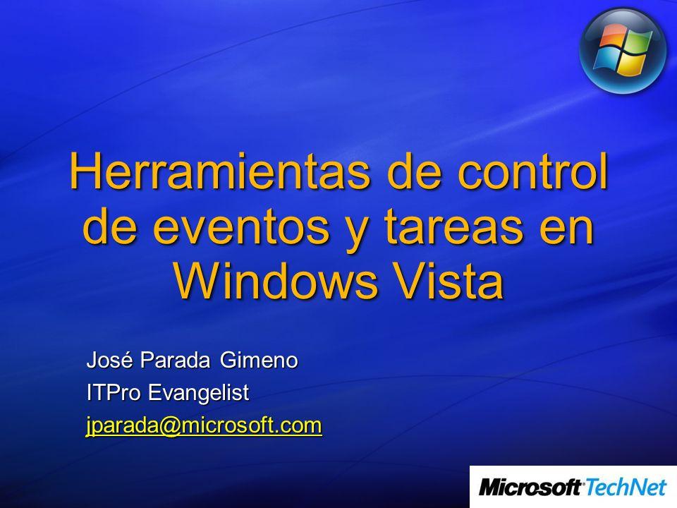 Herramientas de control de eventos y tareas en Windows Vista José Parada Gimeno ITPro Evangelist jparada@microsoft.com