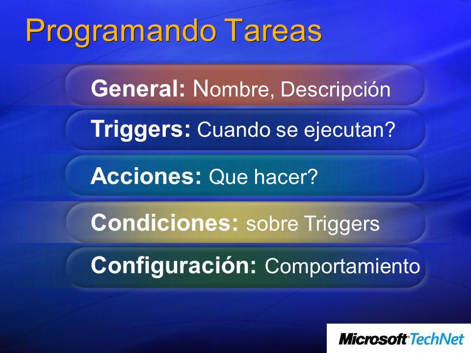 Programando Tareas General: N ombre, Descripción Triggers: Cuando se ejecutan? Acciones: Que hacer? Condiciones: sobre Triggers Configuración: Comport
