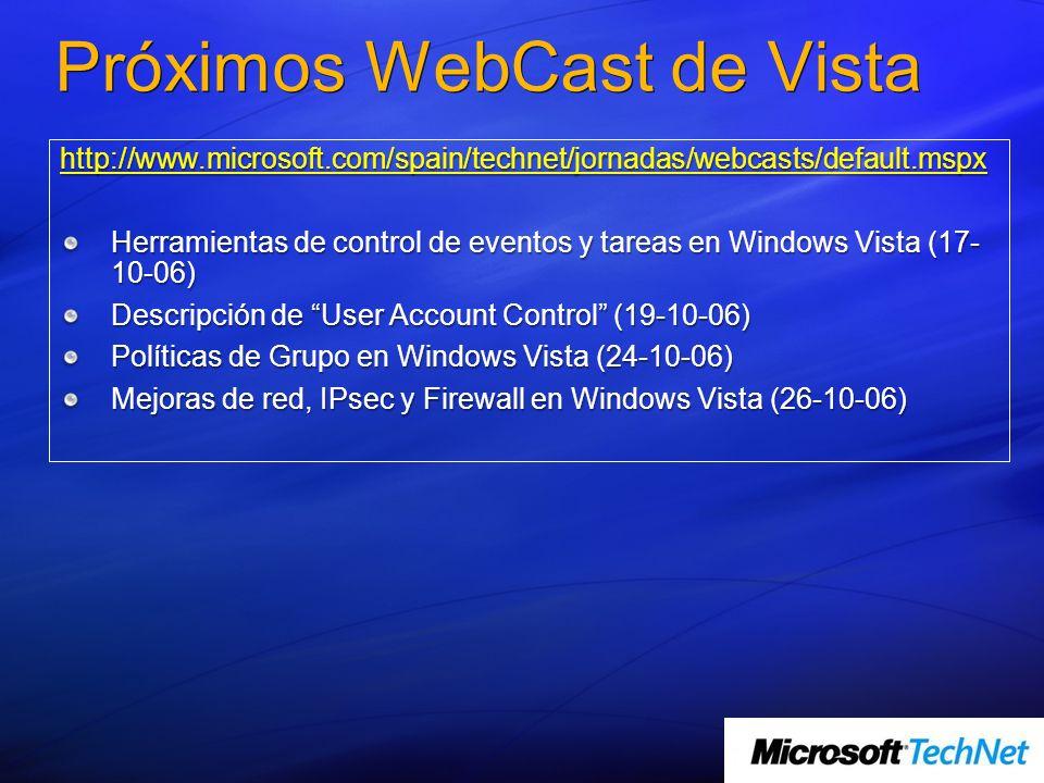 Próximos WebCast de Vista http://www.microsoft.com/spain/technet/jornadas/webcasts/default.mspx Herramientas de control de eventos y tareas en Windows