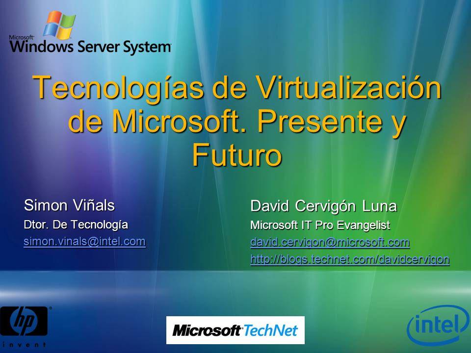 Tecnologías de Virtualización de Microsoft. Presente y Futuro David Cervigón Luna Microsoft IT Pro Evangelist david.cervigon@microsoft.com http://blog