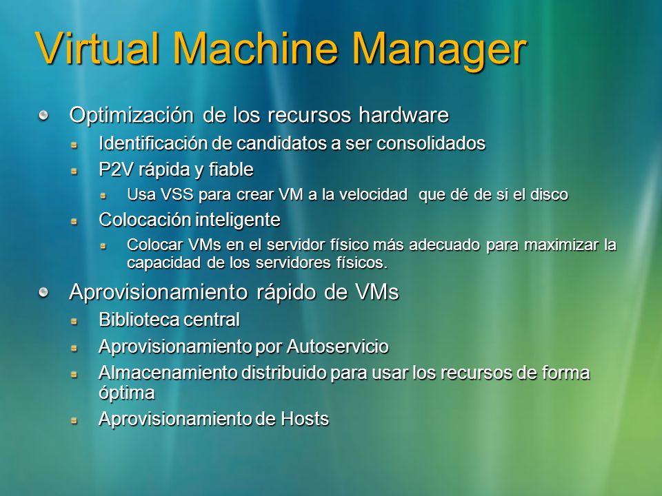 Virtual Machine Manager Optimización de los recursos hardware Identificación de candidatos a ser consolidados P2V rápida y fiable Usa VSS para crear V