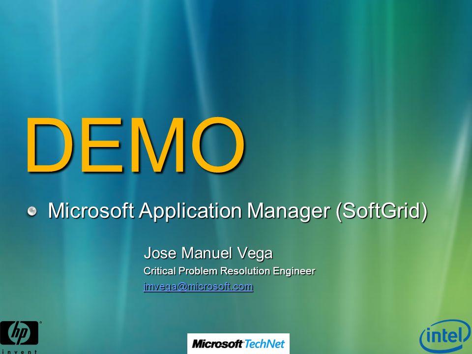 DEMO Microsoft Application Manager (SoftGrid) Jose Manuel Vega Critical Problem Resolution Engineer jmvega@microsoft.com