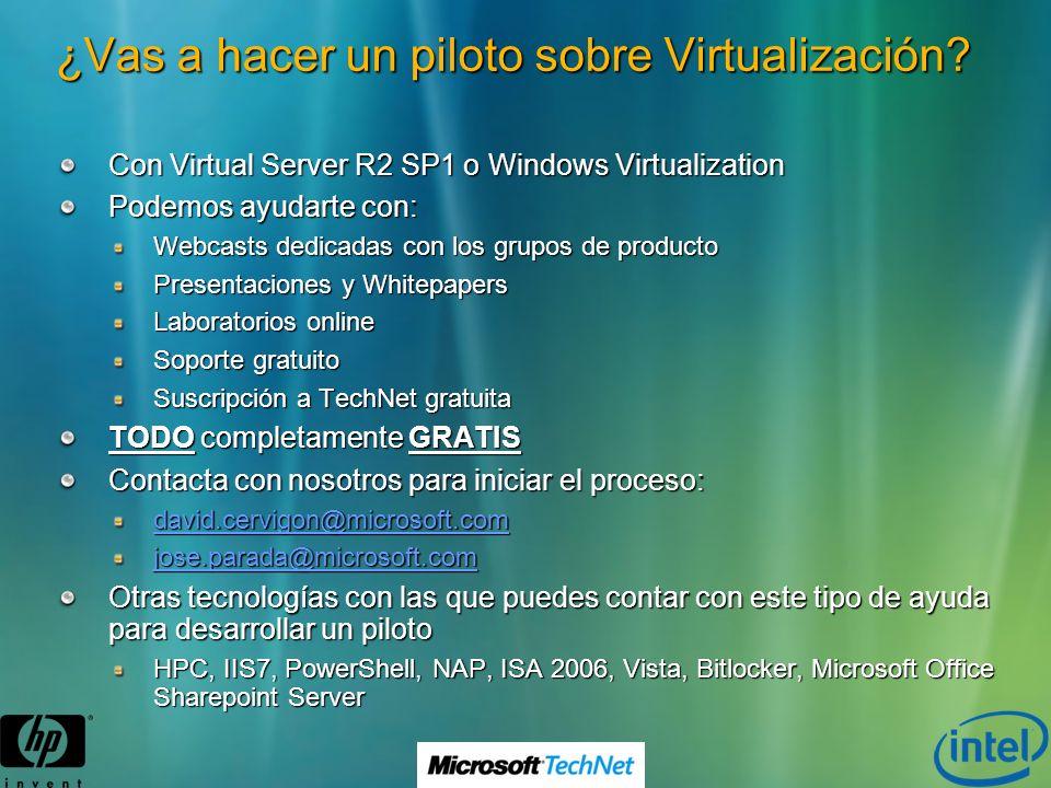 ¿Vas a hacer un piloto sobre Virtualización? Con Virtual Server R2 SP1 o Windows Virtualization Podemos ayudarte con: Webcasts dedicadas con los grupo