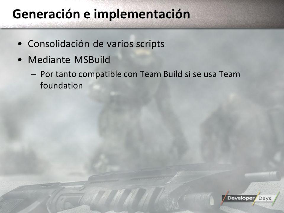 Generación e implementación Consolidación de varios scripts Mediante MSBuild –Por tanto compatible con Team Build si se usa Team foundation