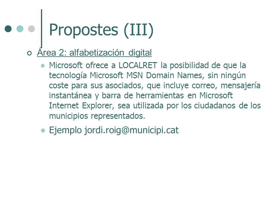 Propostes (III) Área 2: alfabetización digital Microsoft ofrece a LOCALRET la posibilidad de que la tecnología Microsoft MSN Domain Names, sin ningún coste para sus asociados, que incluye correo, mensajería instantánea y barra de herramientas en Microsoft Internet Explorer, sea utilizada por los ciudadanos de los municipios representados.