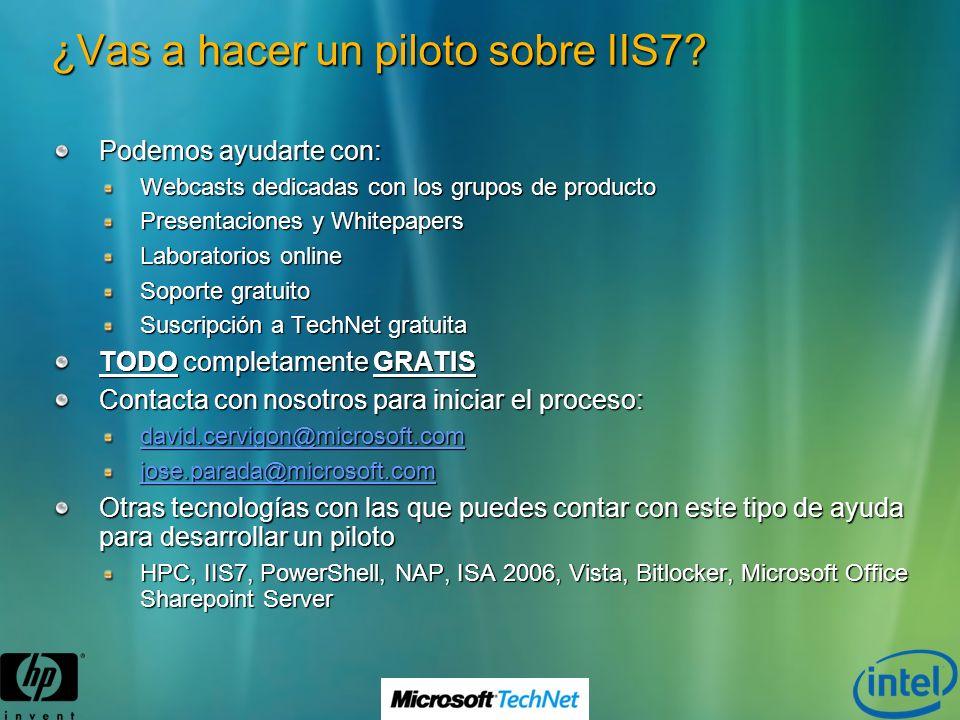 ¿Vas a hacer un piloto sobre IIS7? Podemos ayudarte con: Webcasts dedicadas con los grupos de producto Presentaciones y Whitepapers Laboratorios onlin