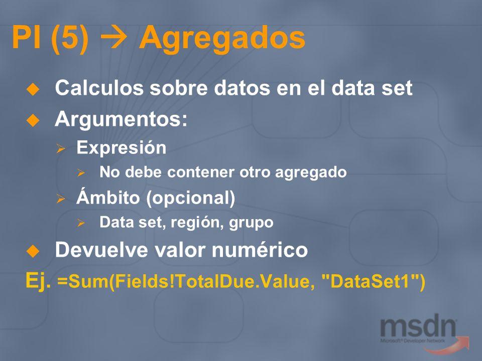 PI (5) Agregados Calculos sobre datos en el data set Argumentos: Expresión No debe contener otro agregado Ámbito (opcional) Data set, región, grupo De
