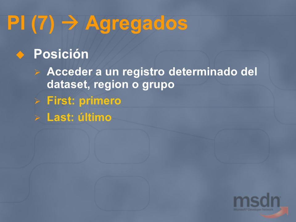 PI (7) Agregados Posición Acceder a un registro determinado del dataset, region o grupo First: primero Last: último