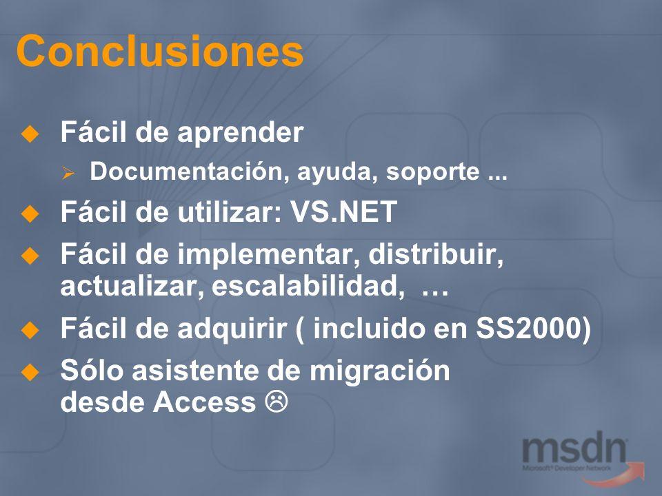 Conclusiones Fácil de aprender Documentación, ayuda, soporte... Fácil de utilizar: VS.NET Fácil de implementar, distribuir, actualizar, escalabilidad,