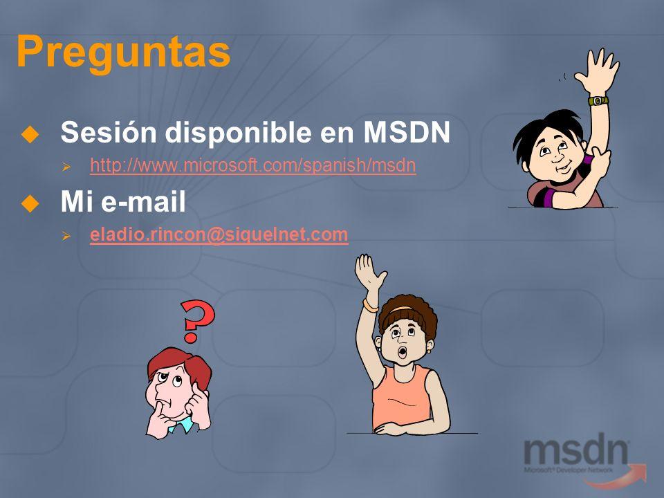 Preguntas Sesión disponible en MSDN http://www.microsoft.com/spanish/msdn Mi e-mail eladio.rincon@siquelnet.com