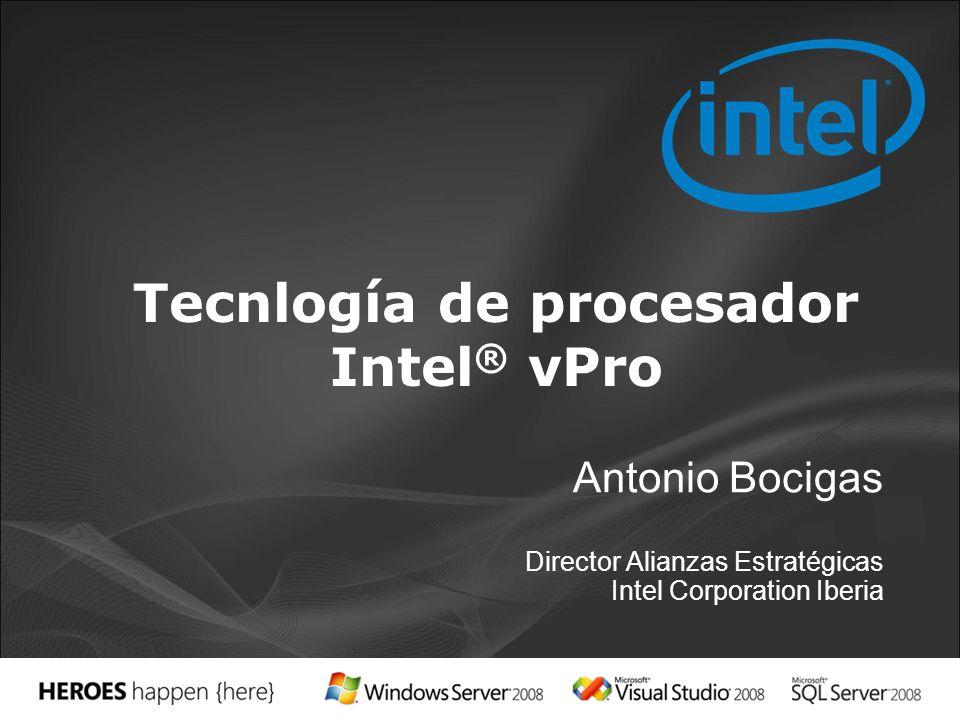 Antonio Bocigas Director Alianzas Estratégicas Intel Corporation Iberia Tecnlogía de procesador Intel ® vPro