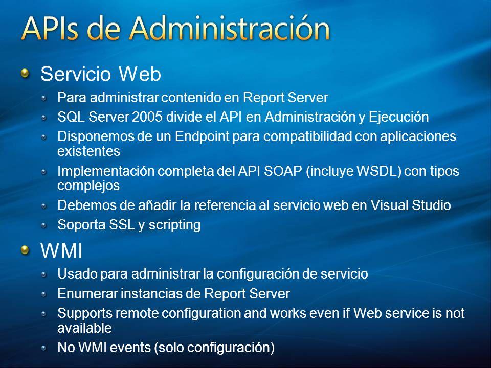Servicio Web Para administrar contenido en Report Server SQL Server 2005 divide el API en Administración y Ejecución Disponemos de un Endpoint para co
