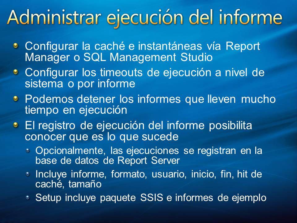 Configurar la caché e instantáneas vía Report Manager o SQL Management Studio Configurar los timeouts de ejecución a nivel de sistema o por informe Po