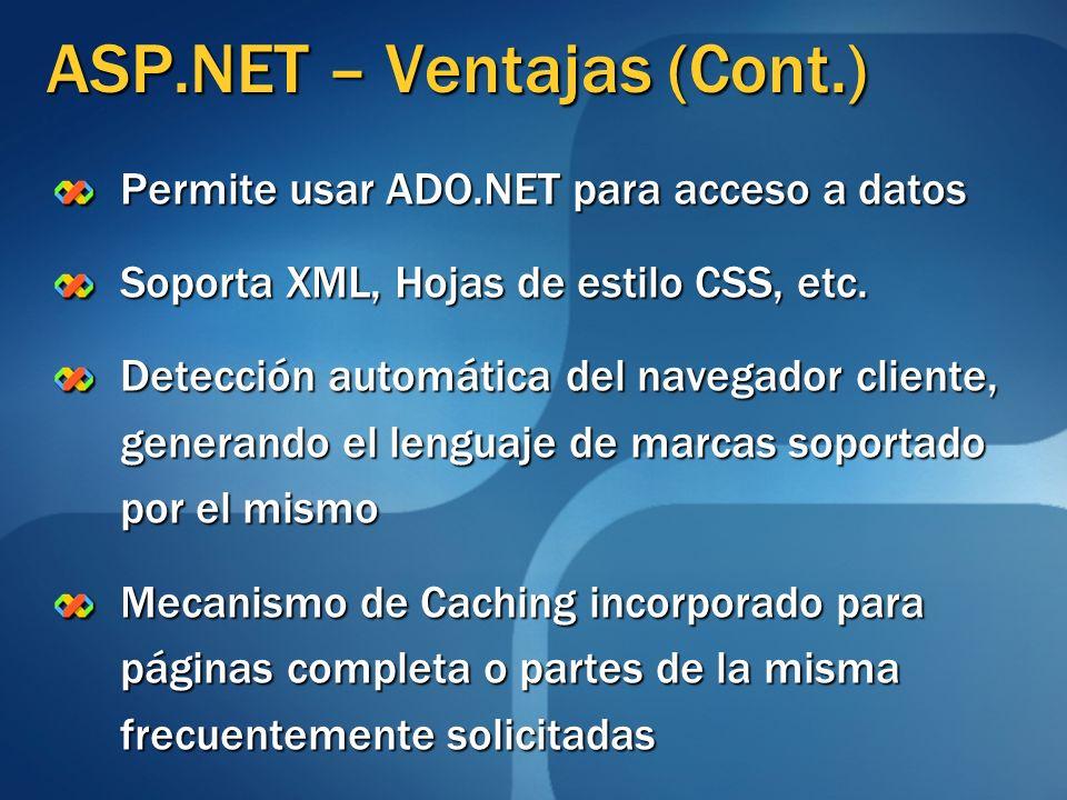 ASP.NET – Ventajas (Cont.) Permite usar ADO.NET para acceso a datos Soporta XML, Hojas de estilo CSS, etc. Detección automática del navegador cliente,