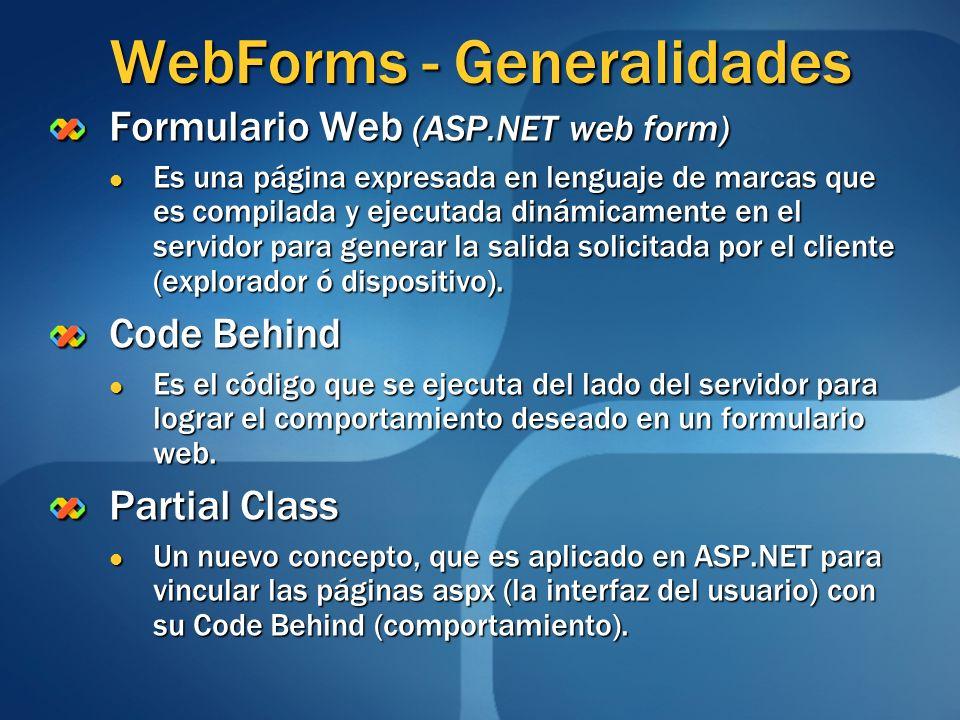 Formulario Web (ASP.NET web form) Es una página expresada en lenguaje de marcas que es compilada y ejecutada dinámicamente en el servidor para generar