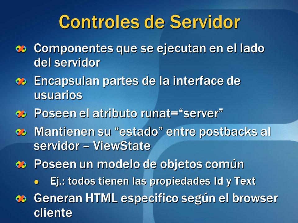 Controles de Servidor Componentes que se ejecutan en el lado del servidor Encapsulan partes de la interface de usuarios Poseen el atributo runat=serve