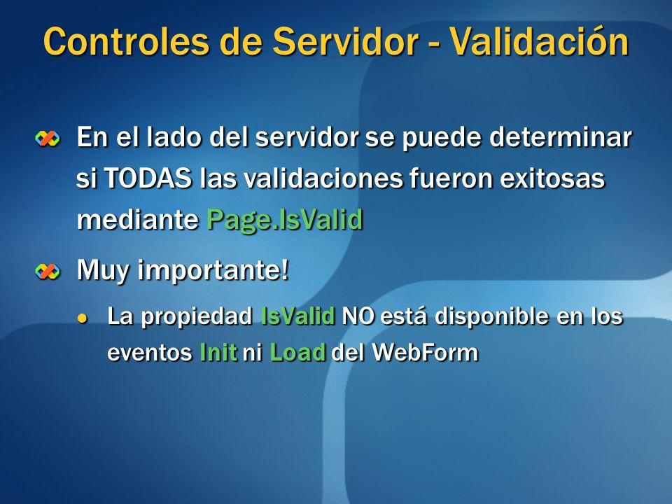 En el lado del servidor se puede determinar si TODAS las validaciones fueron exitosas mediante Page.IsValid Muy importante! La propiedad IsValid NO es