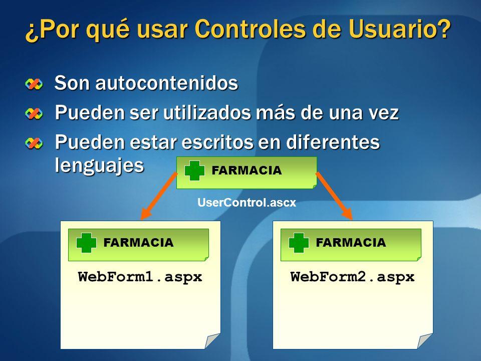 WebForm2.aspx FARMACIA ¿Por qué usar Controles de Usuario? Son autocontenidos Pueden ser utilizados más de una vez Pueden estar escritos en diferentes