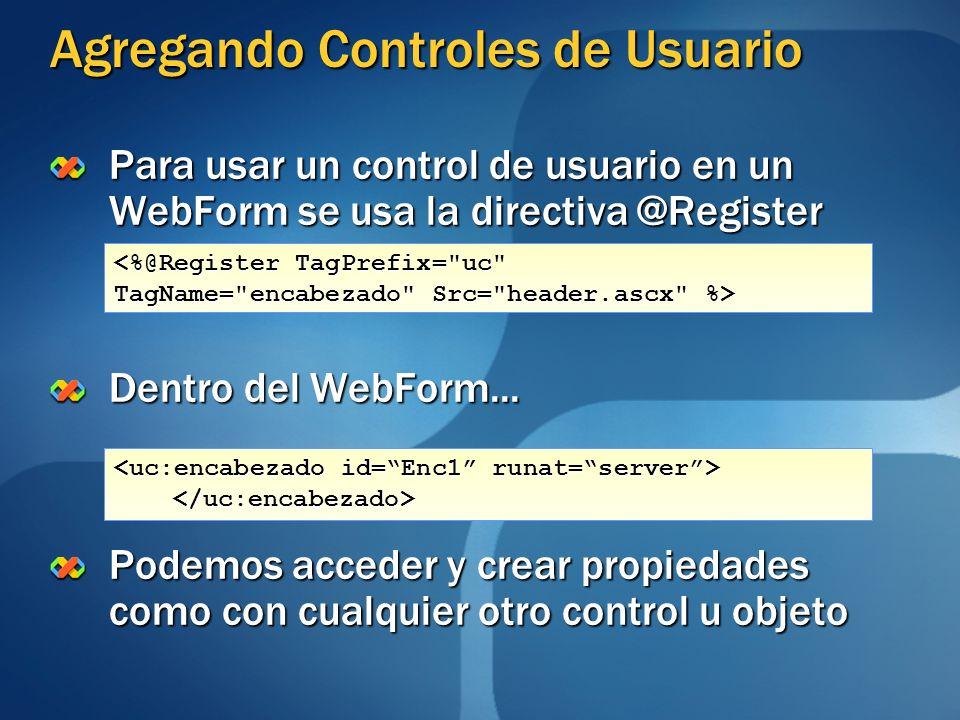 Agregando Controles de Usuario Para usar un control de usuario en un WebForm se usa la directiva @Register Dentro del WebForm... Podemos acceder y cre