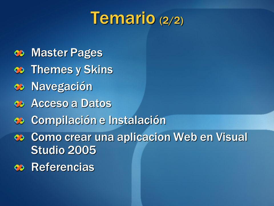 Temario (2/2) Master Pages Themes y Skins Navegación Acceso a Datos Compilación e Instalación Como crear una aplicacion Web en Visual Studio 2005 Refe