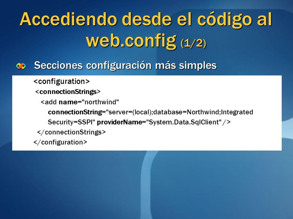 Accediendo desde el código al web.config (1/2) Secciones configuración más simples <add name=