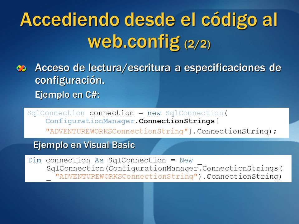 Accediendo desde el código al web.config (2/2) SqlConnection connection = new SqlConnection( ConfigurationManager.ConnectionStrings[