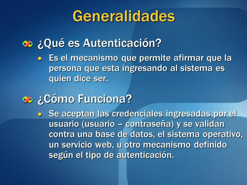 Generalidades ¿Qué es Autenticación? Es el mecanismo que permite afirmar que la persona que esta ingresando al sistema es quien dice ser. Es el mecani