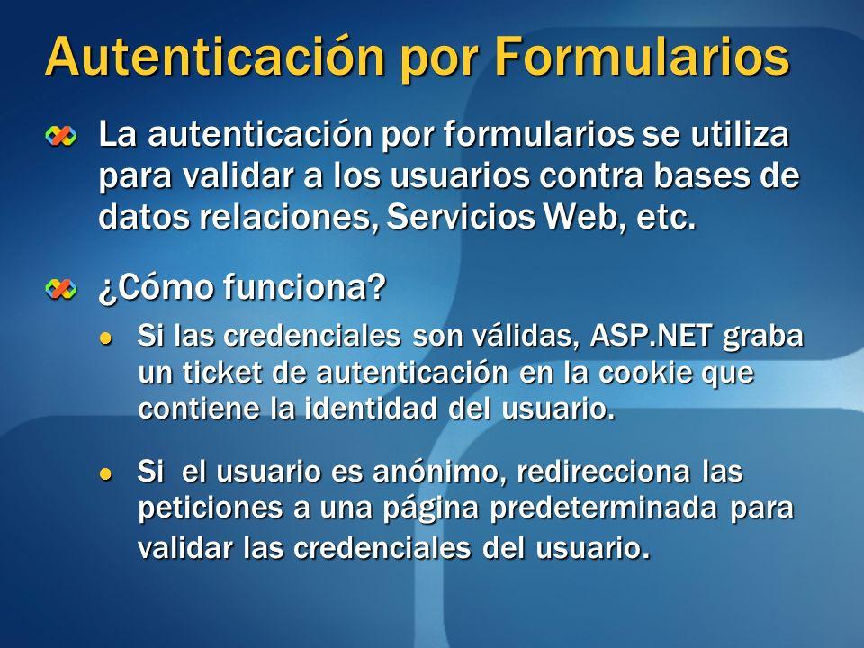 Autenticación por Formularios La autenticación por formularios se utiliza para validar a los usuarios contra bases de datos relaciones, Servicios Web,