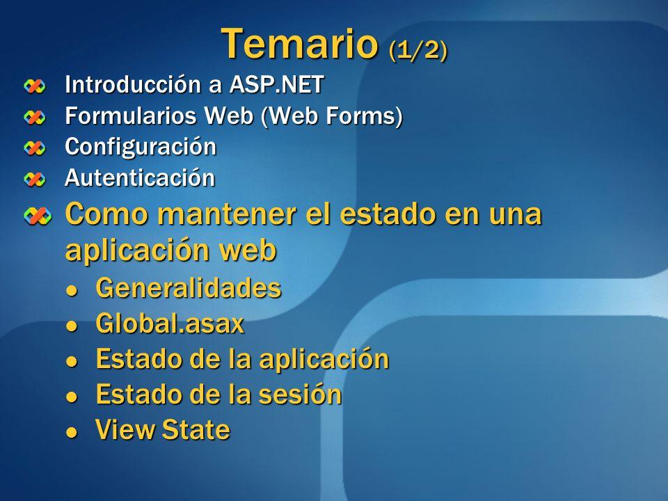 Temario (1/2) Introducción a ASP.NET Formularios Web (Web Forms) ConfiguraciónAutenticación Como mantener el estado en una aplicación web Generalidade