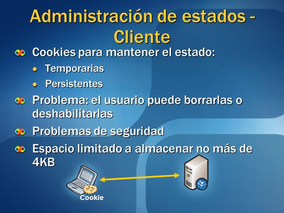 Cookies para mantener el estado: Temporarias Temporarias Persistentes Persistentes Problema: el usuario puede borrarlas o deshabilitarlas Problemas de