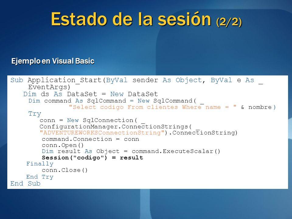 Estado de la sesión (2/2) Ejemplo en Visual Basic Sub Application_Start(ByVal sender As Object, ByVal e As _ EventArgs) Dim ds As DataSet = New DataSe