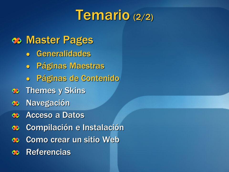 Temario (2/2) Master Pages Generalidades Generalidades Páginas Maestras Páginas Maestras Páginas de Contenido Páginas de Contenido Themes y Skins Nave