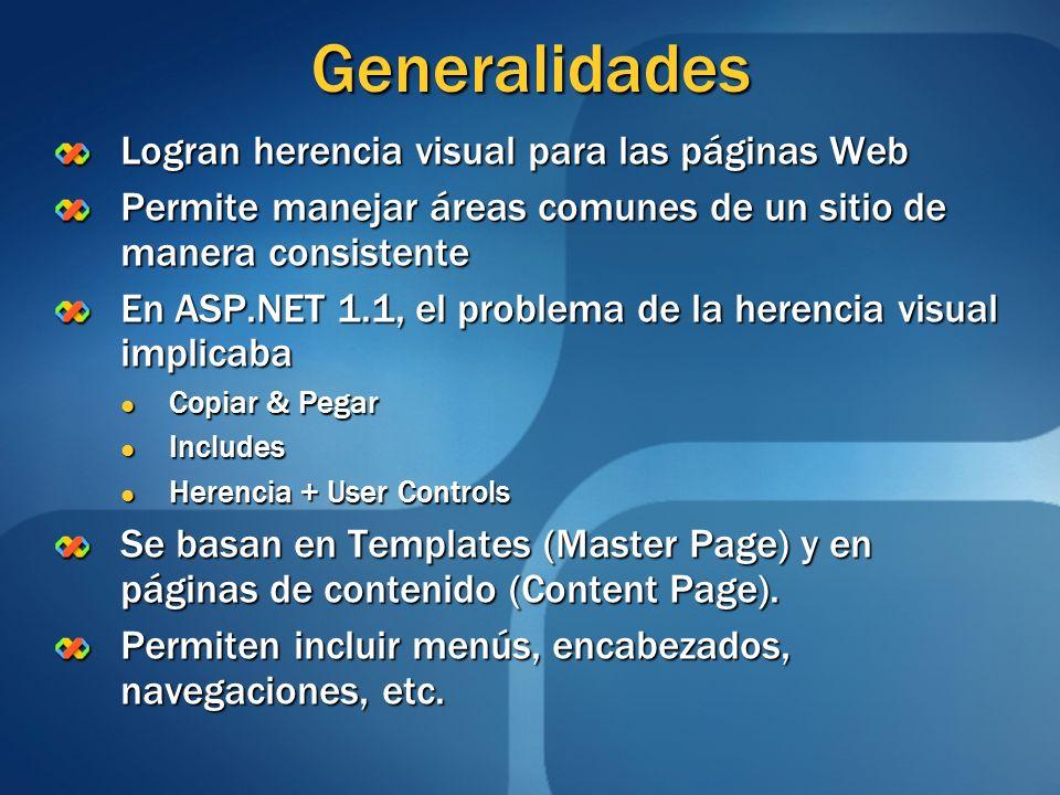 Generalidades Logran herencia visual para las páginas Web Permite manejar áreas comunes de un sitio de manera consistente En ASP.NET 1.1, el problema