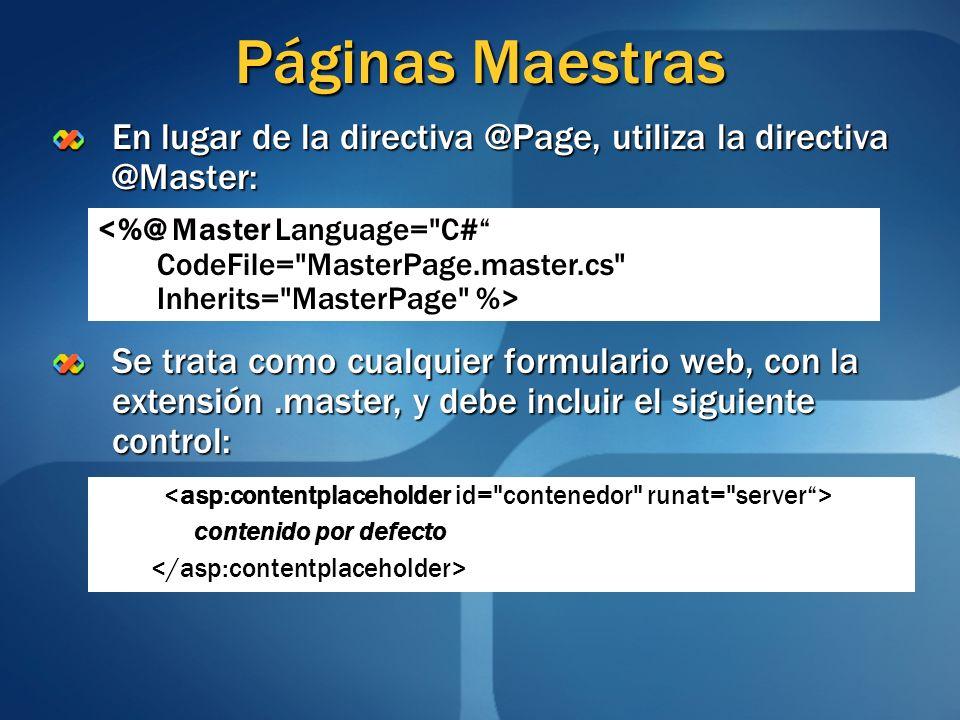 Páginas Maestras En lugar de la directiva @Page, utiliza la directiva @Master: Se trata como cualquier formulario web, con la extensión.master, y debe