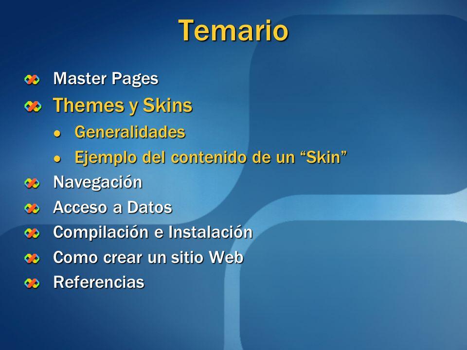 Temario Master Pages Themes y Skins Generalidades Generalidades Ejemplo del contenido de un Skin Ejemplo del contenido de un SkinNavegación Acceso a D