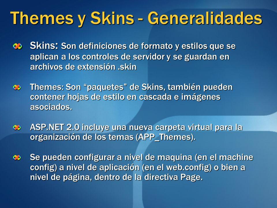 Themes y Skins - Generalidades Skins : Son definiciones de formato y estilos que se aplican a los controles de servidor y se guardan en archivos de ex