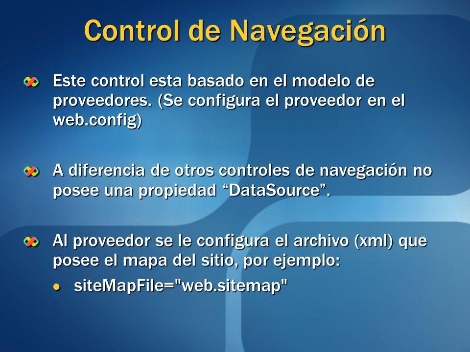 Control de Navegación Este control esta basado en el modelo de proveedores. (Se configura el proveedor en el web.config) A diferencia de otros control